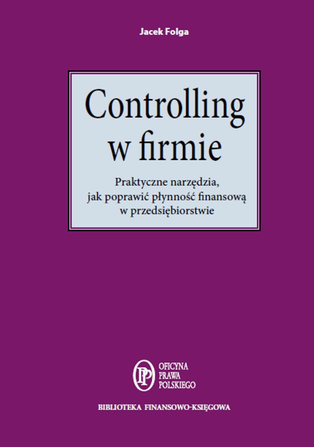 Controlling w firmie. Praktyczne narzędzia, jak poprawić płynność finansową w przedsiębiorstwie - Ebook (Książka PDF) do pobrania w formacie PDF