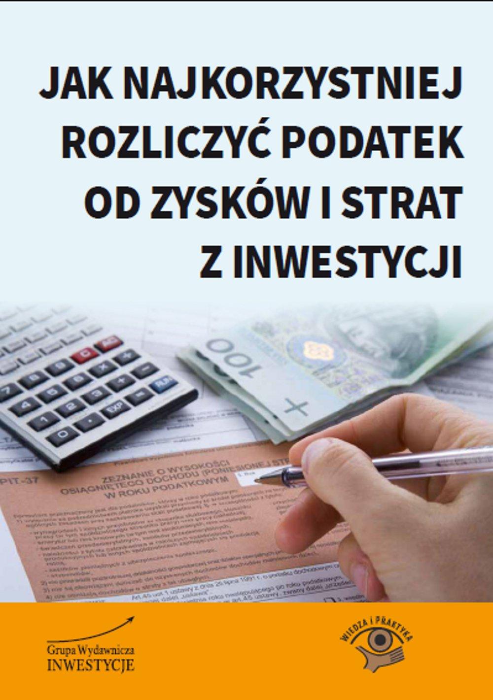 Jak najkorzystniej rozliczyć podatek od zysków i strat z inwestycji - Ebook (Książka PDF) do pobrania w formacie PDF