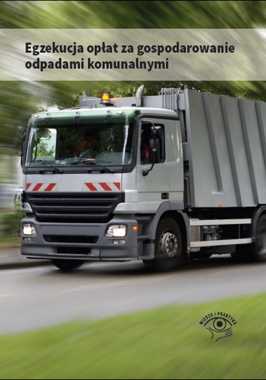Egzekucja opłat za gospodarowanie odpadami komunalnymi - Ebook (Książka PDF) do pobrania w formacie PDF