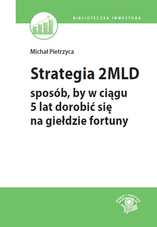 Strategia 2 mld - sposób, by w ciągu 5 lat dorobić się na giełdzie fortuny - Ebook (Książka PDF) do pobrania w formacie PDF