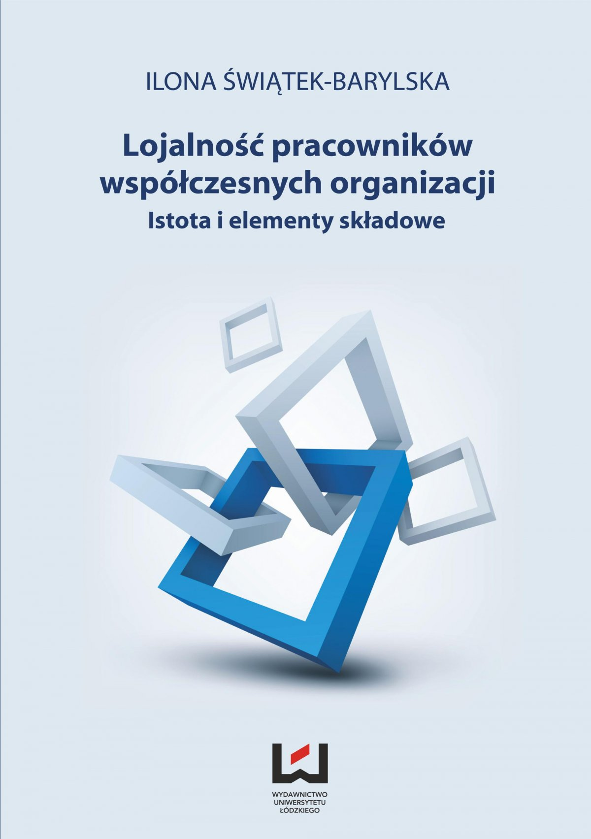 Lojalność pracowników współczesnych organizacji. Istota i elementy składowe - Ebook (Książka PDF) do pobrania w formacie PDF