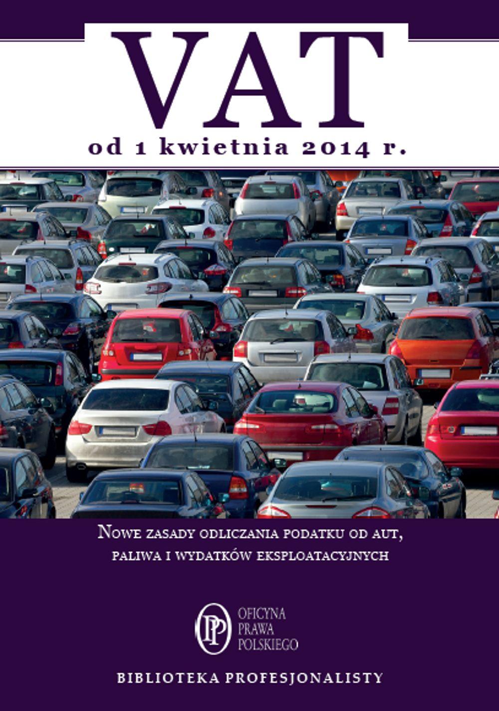 VAT od 1 kwietnia 2014. Nowe zasady odliczania podatku od aut, paliwa i wydatków eksploatacyjnych - Ebook (Książka na Kindle) do pobrania w formacie MOBI