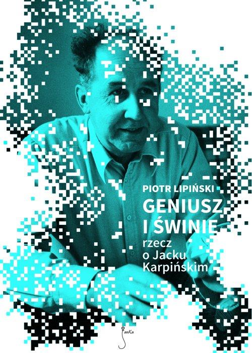 Geniusz i świnie. Rzecz o Jacku Karpińskim - Ebook (Książka EPUB) do pobrania w formacie EPUB