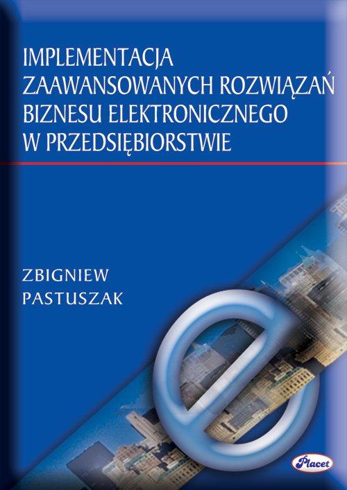 Implementacja zaawansowanych rozwiązań biznesu elektronicznego w przedsiębiorstwie - Ebook (Książka PDF) do pobrania w formacie PDF