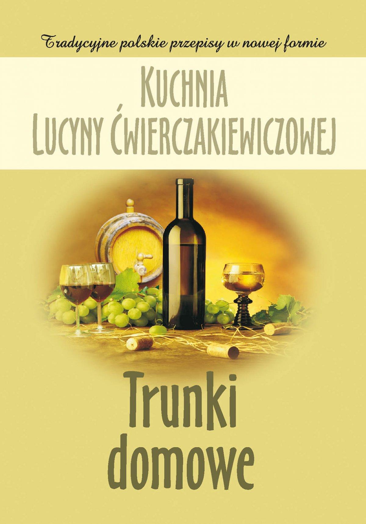Kuchnia Lucyny Ćwierczakiewiczowej. Trunki domowe - Ebook (Książka EPUB) do pobrania w formacie EPUB
