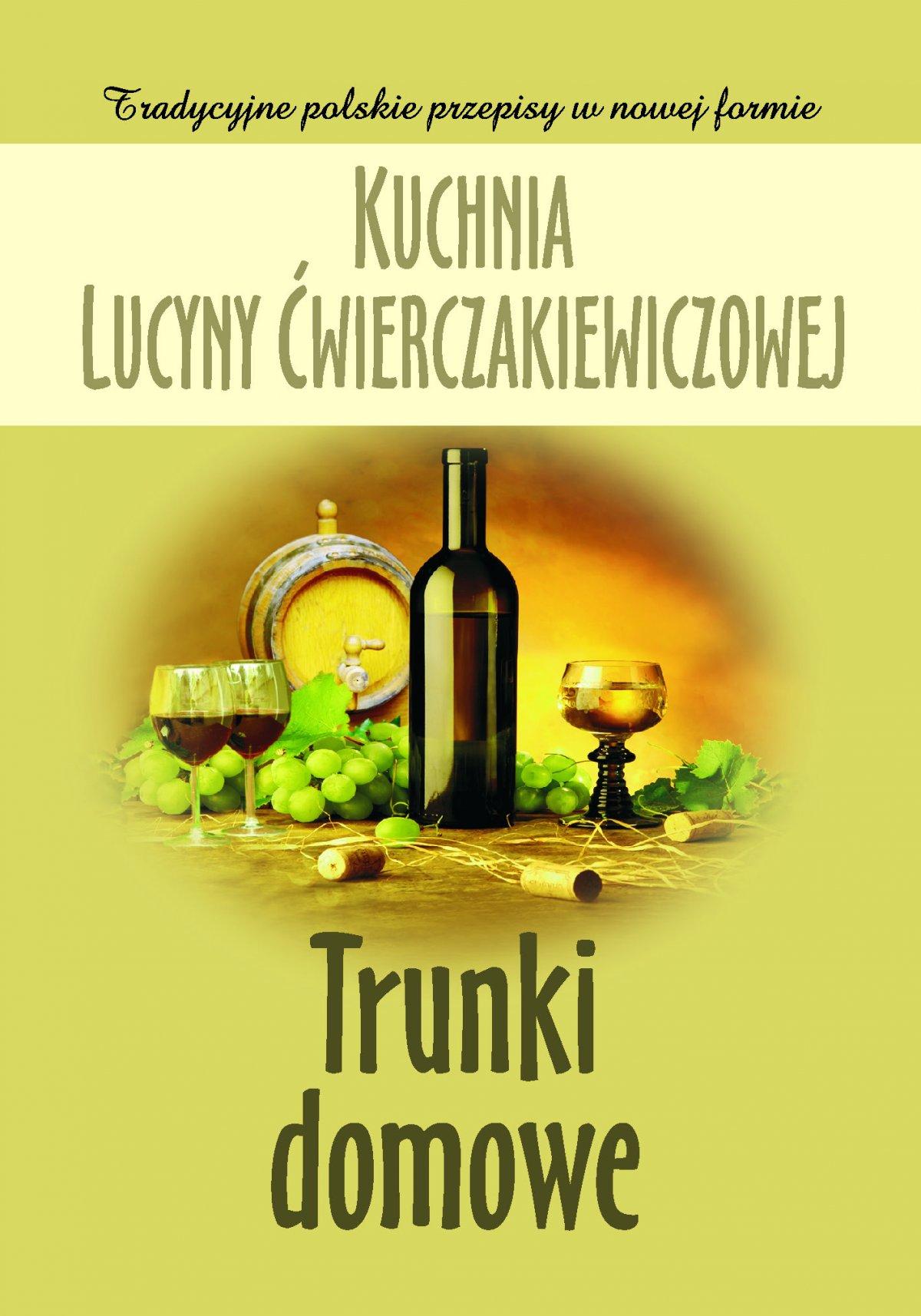 Kuchnia Lucyny Ćwierczakiewiczowej. Trunki domowe - Ebook (Książka na Kindle) do pobrania w formacie MOBI