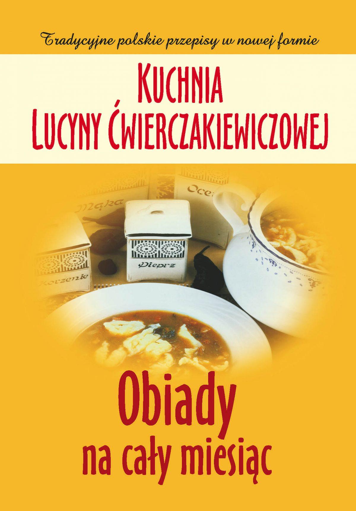 Kuchnia Lucyny Ćwierczakiewiczowej. Obiady na cały miesiąc - Ebook (Książka na Kindle) do pobrania w formacie MOBI