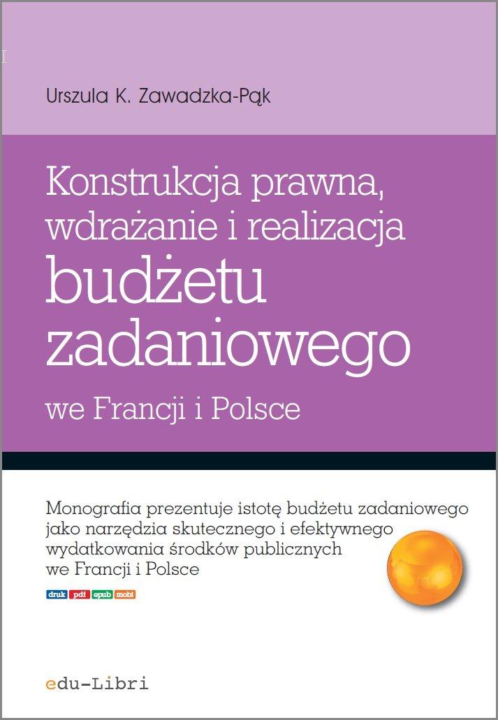Konstrukcja prawna, wdrażanie i realizacja budżetu zadaniowego we Francji i w Polsce - Ebook (Książka EPUB) do pobrania w formacie EPUB