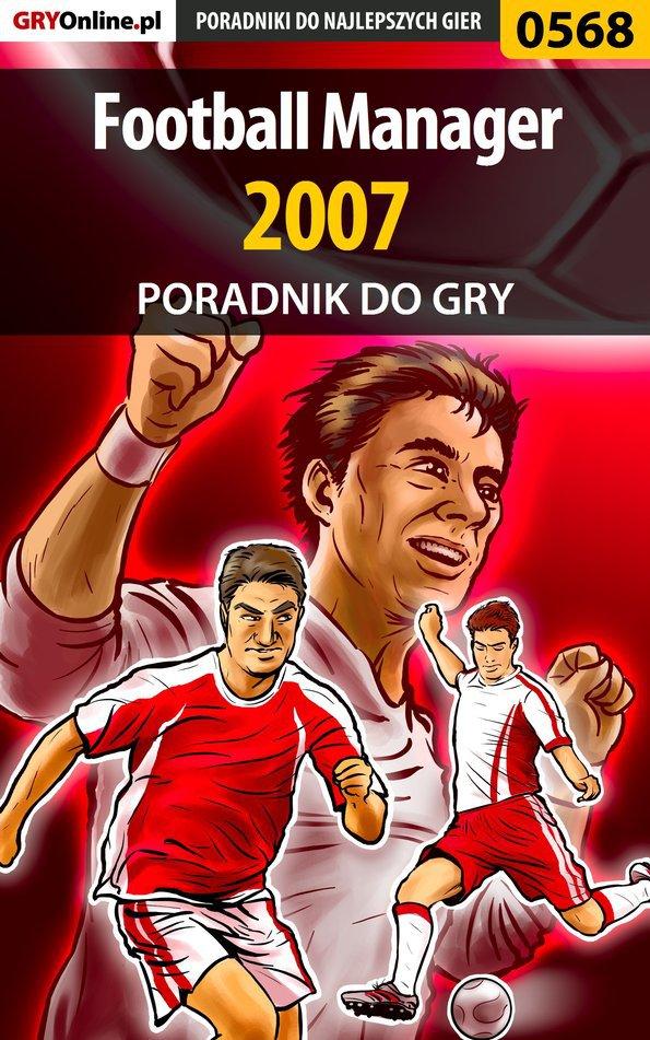 Football Manager 2007 - poradnik do gry - Ebook (Książka EPUB) do pobrania w formacie EPUB