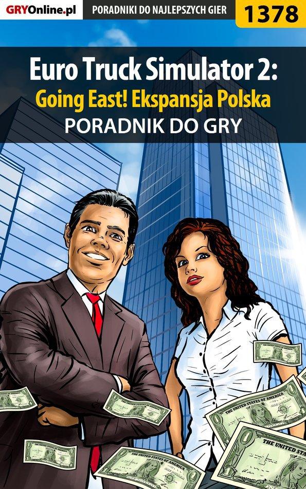 Euro Truck Simulator 2: Going East! Ekspansja Polska - poradnik do gry - Ebook (Książka EPUB) do pobrania w formacie EPUB