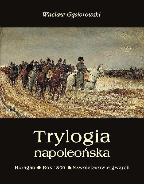 Trylogia napoleońska: Huragan - Rok 1809 - Szwoleżerowie gwardii - Ebook (Książka na Kindle) do pobrania w formacie MOBI