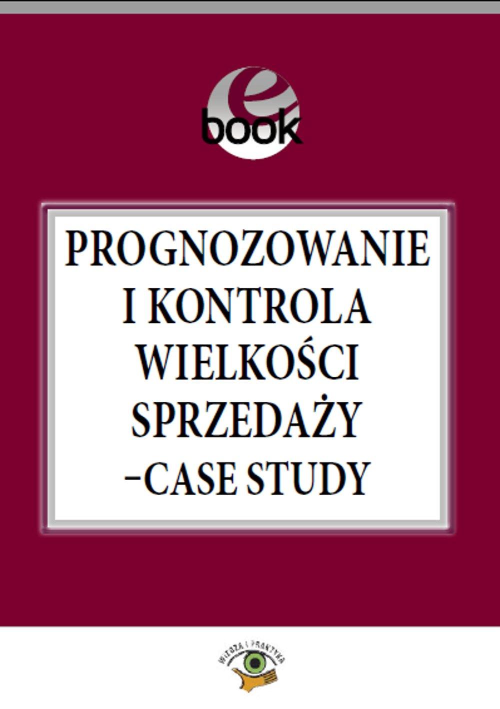 Prognozowanie i kontrola wielkości sprzedaży – case study - Ebook (Książka PDF) do pobrania w formacie PDF