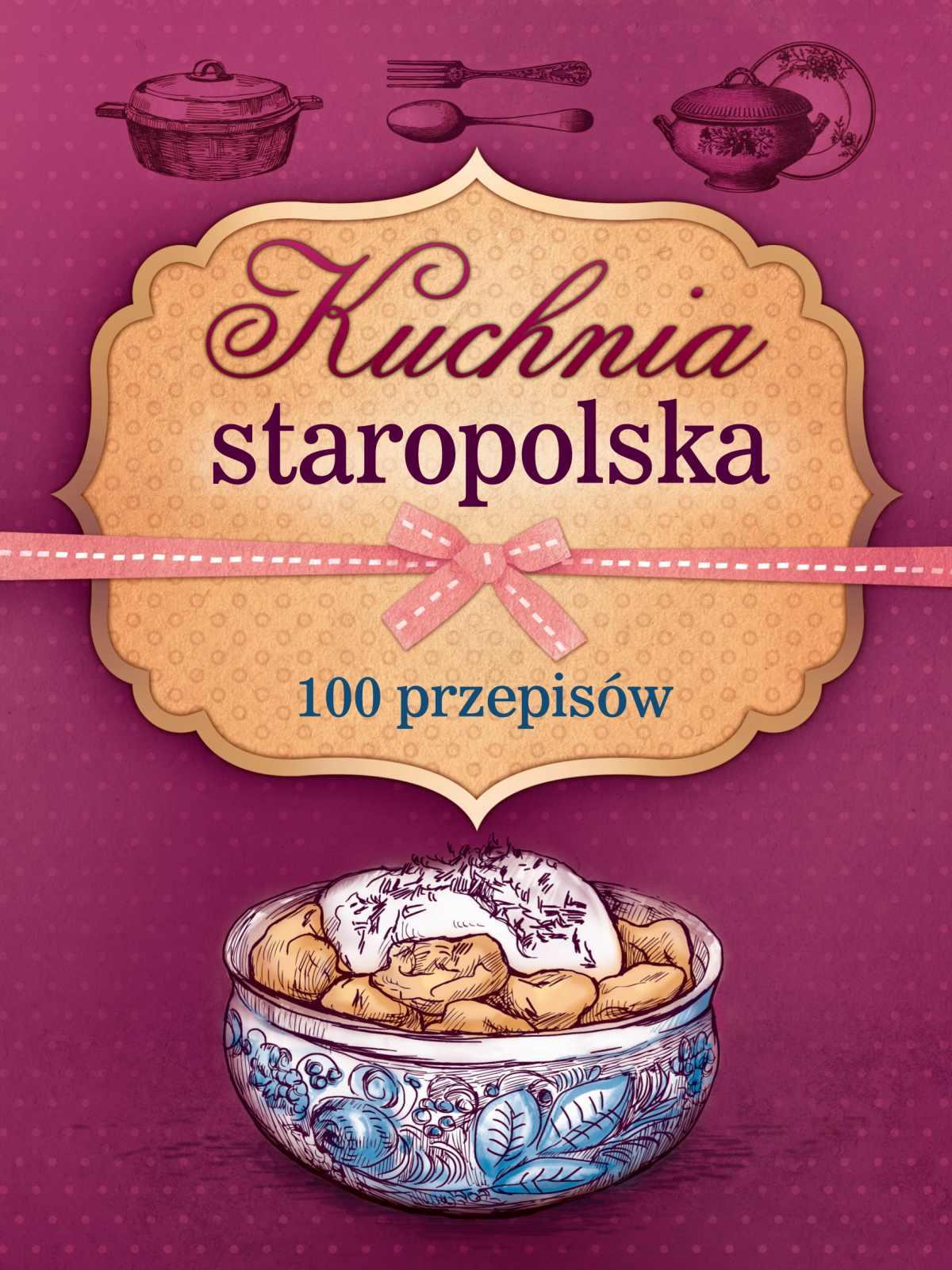Kuchnia staropolska. 100 przepisów - Ebook (Książka PDF) do pobrania w formacie PDF
