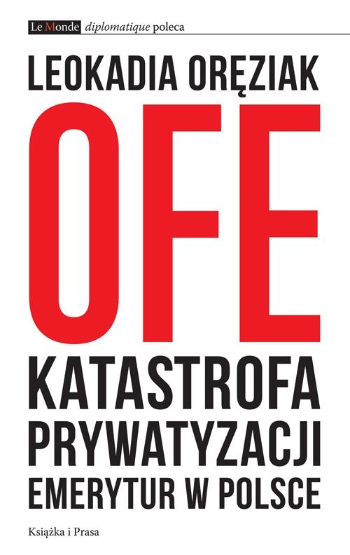 OFE: katastrofa prywatyzacji emerytur w Polsce - Ebook (Książka EPUB) do pobrania w formacie EPUB