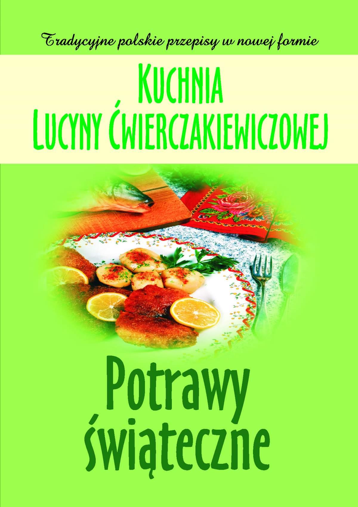 Kuchnia Lucyny Ćwierczakiewiczowej. Potrawy świąteczne - Ebook (Książka EPUB) do pobrania w formacie EPUB