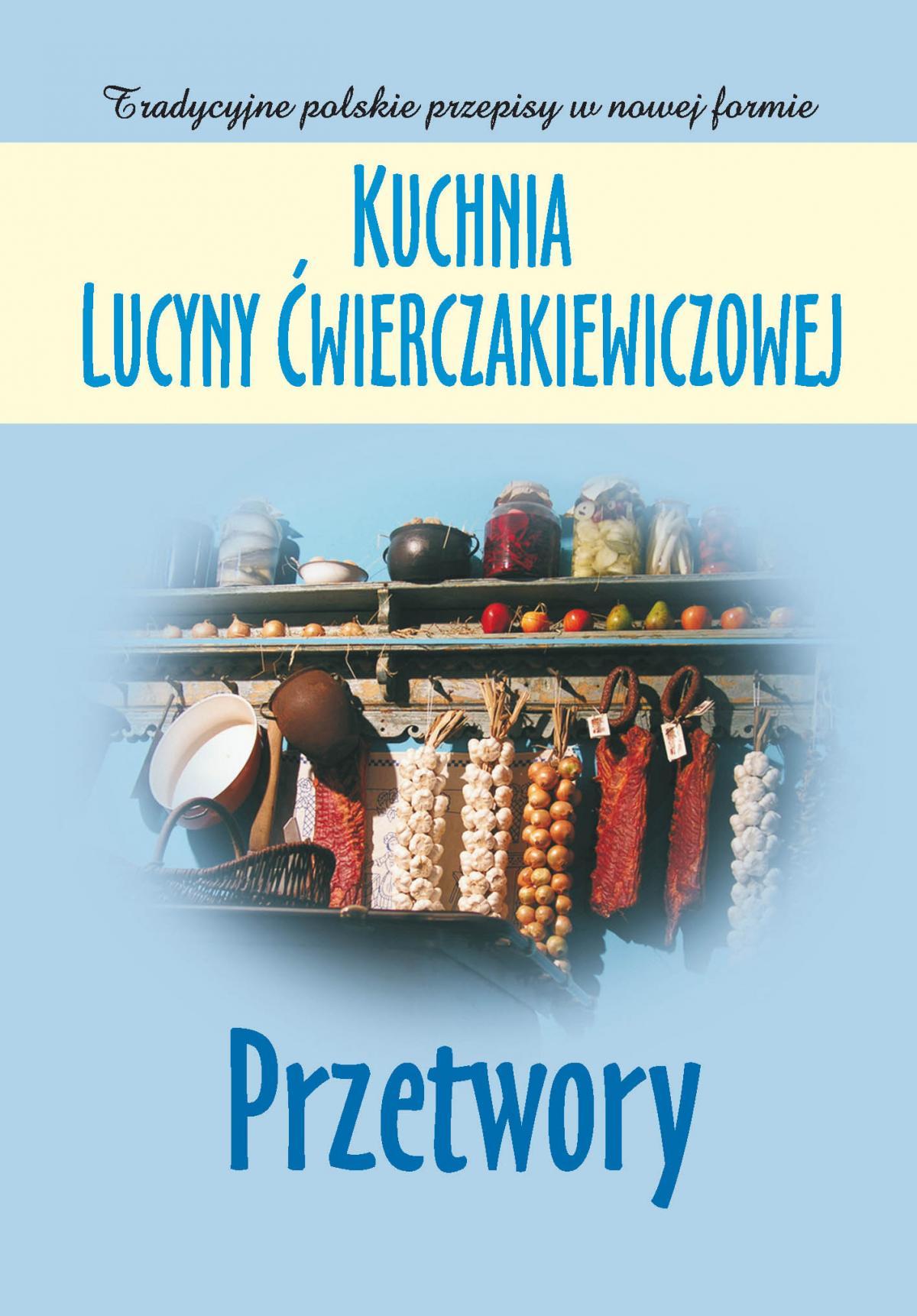 Kuchnia Lucyny Ćwierczakiewiczowej. Przetwory - Ebook (Książka EPUB) do pobrania w formacie EPUB