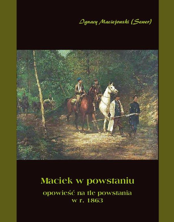 Maciek w powstaniu - opowieść na tle powstania 1863 r. - Ebook (Książka EPUB) do pobrania w formacie EPUB