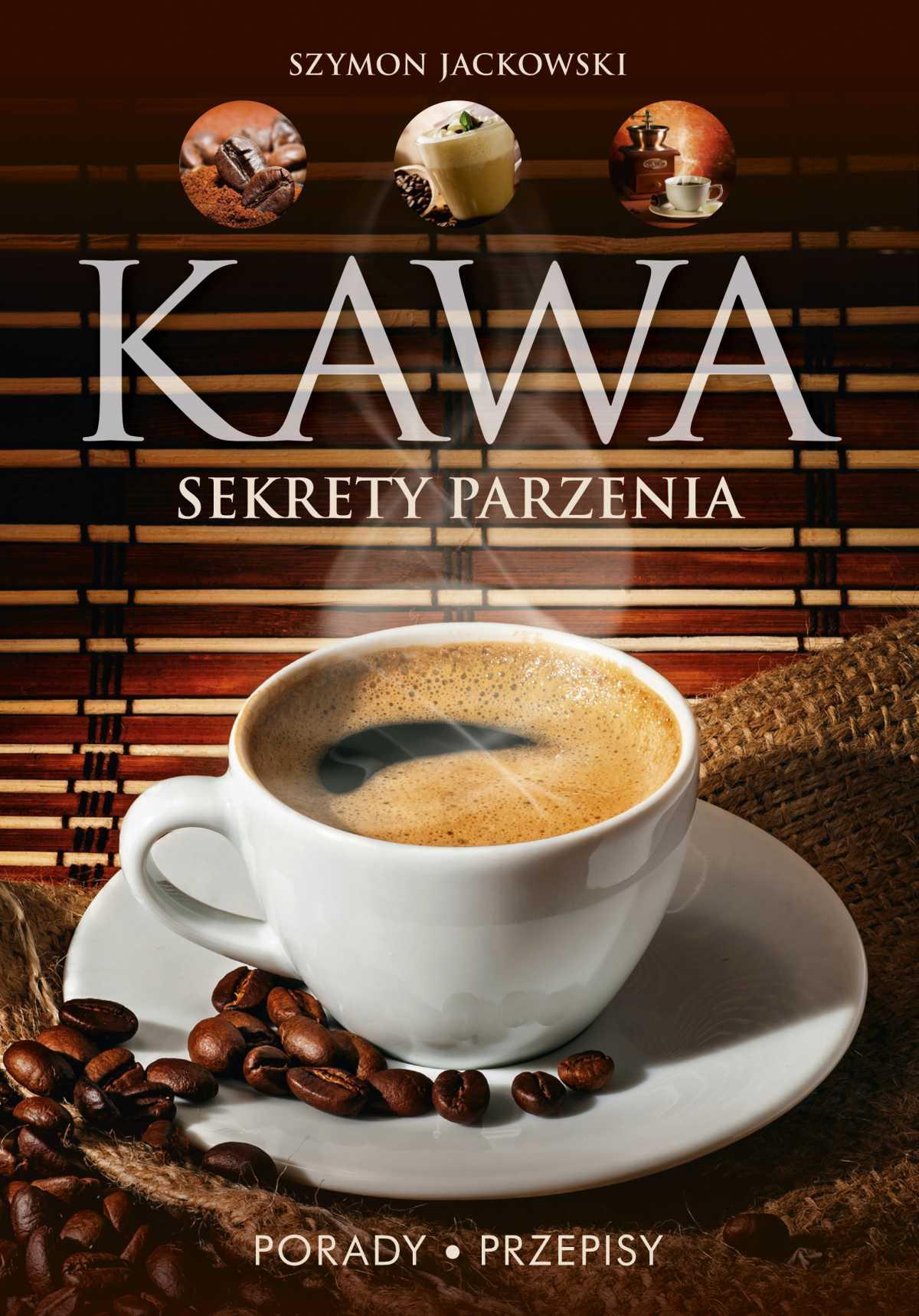 Kawa. Sekrety parzenia. Porady. Przepisy - Ebook (Książka PDF) do pobrania w formacie PDF