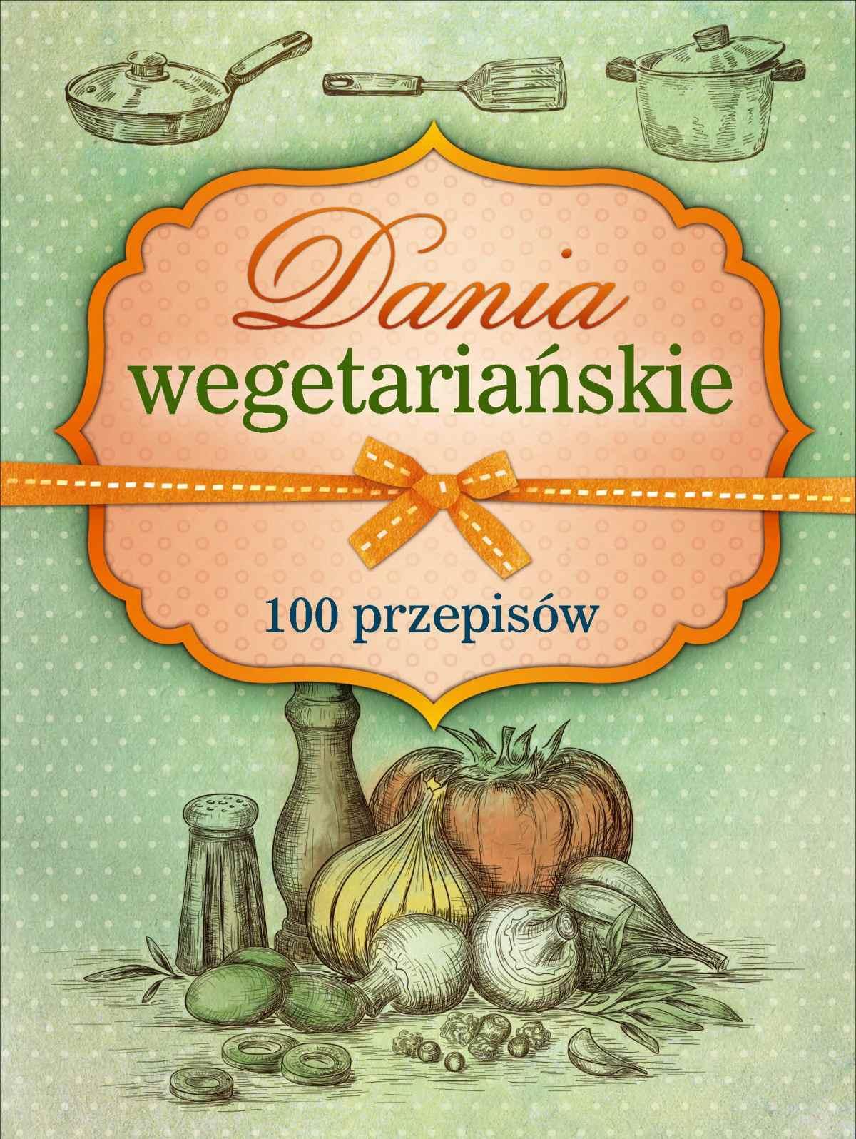 Dania wegetariańskie. 100 przepisów - Ebook (Książka PDF) do pobrania w formacie PDF