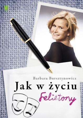 Jak w życiu. Felietony Barbary Bursztynowicz - Ebook (Książka na Kindle) do pobrania w formacie MOBI