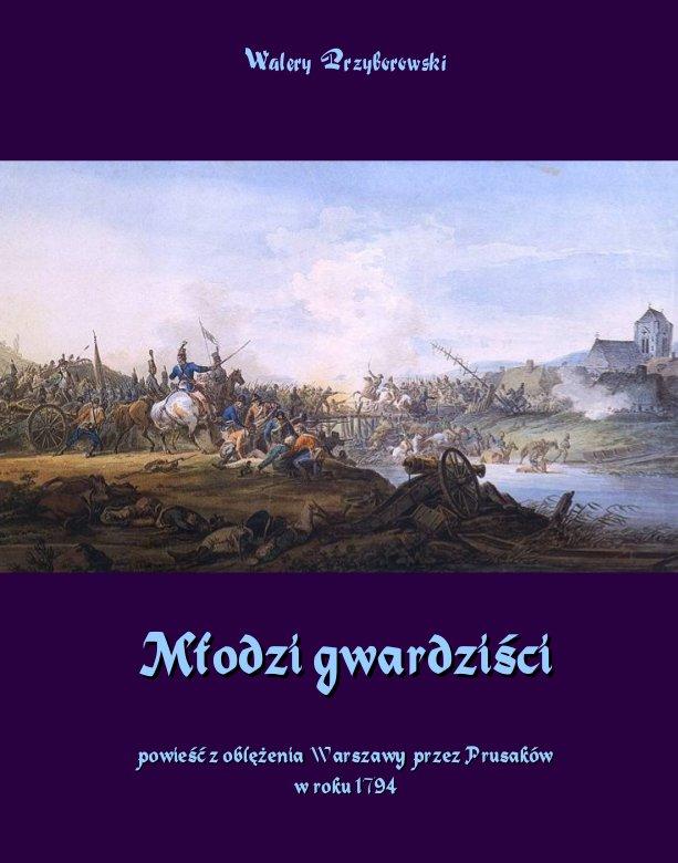 Młodzi gwardziści - powieść z oblężenia Warszawy przez Prusaków w roku 1794 - Ebook (Książka na Kindle) do pobrania w formacie MOBI