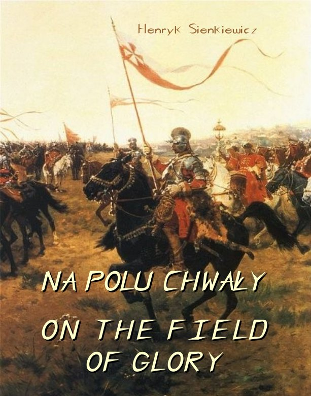 Na polu chwały. Powieść historyczna z czasów króla Jana Sobieskiego. On The Field of Glory. On the Field of Glory An Historical Novel of the Time of King John Sobieski - Ebook (Książka na Kindle) do pobrania w formacie MOBI