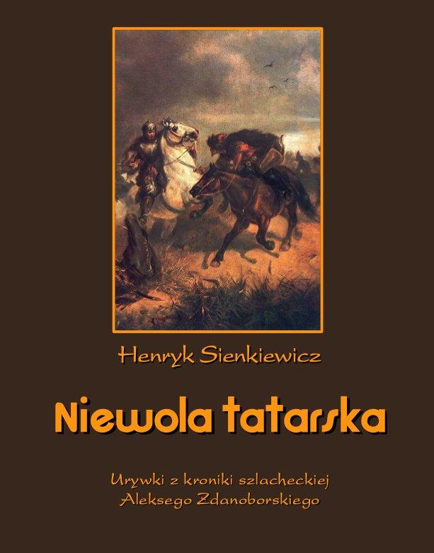 Niewola tatarska. Urywki z kroniki szlacheckiej Aleksego Zdanoborskiego - Ebook (Książka EPUB) do pobrania w formacie EPUB