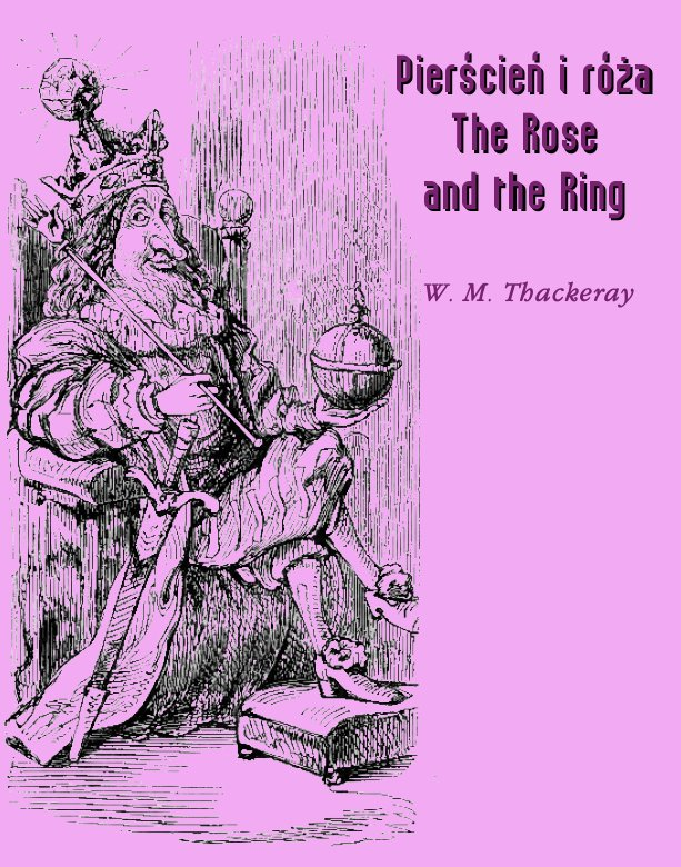 Pierścień i róża czyli historia Lulejki i Bulby. Pantomima przy kominku dla dużych i małych dzieci. The Rose and the Ring or The History of Prince Giglio and Prince Bulbo. A Fireside Pantomime for Great and Small Children - Ebook (Książka EPUB) do pobrania w formacie EPUB