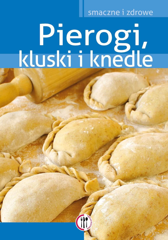Pierogi, kluski i knedle - Ebook (Książka PDF) do pobrania w formacie PDF