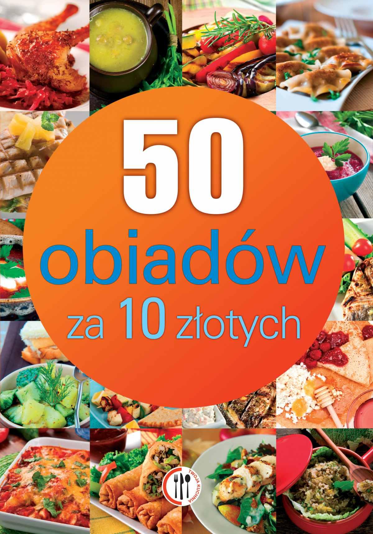 50 obiadów za 10 złotych - Ebook (Książka PDF) do pobrania w formacie PDF