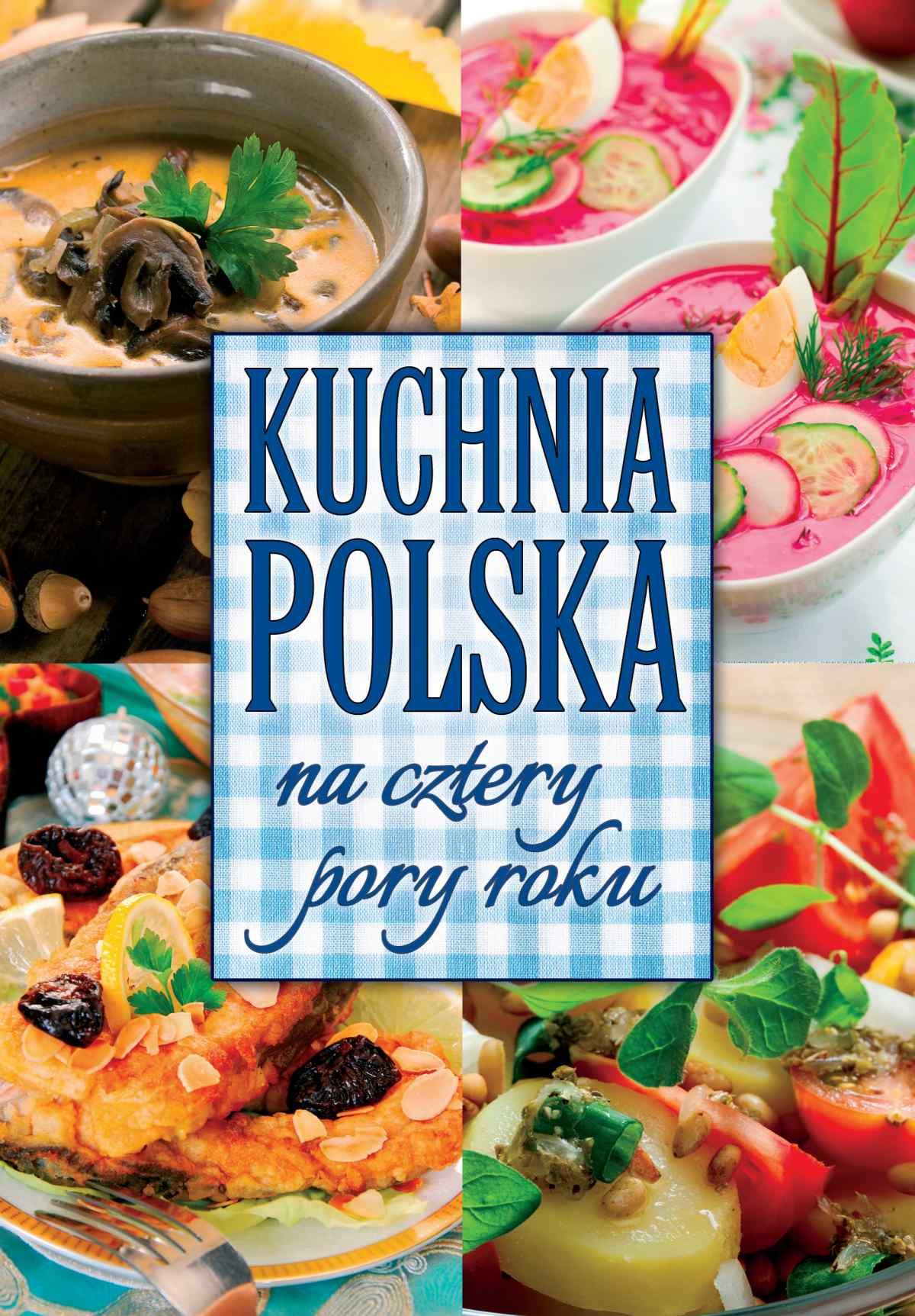 Kuchnia polska na cztery pory roku - Ebook (Książka PDF) do pobrania w formacie PDF