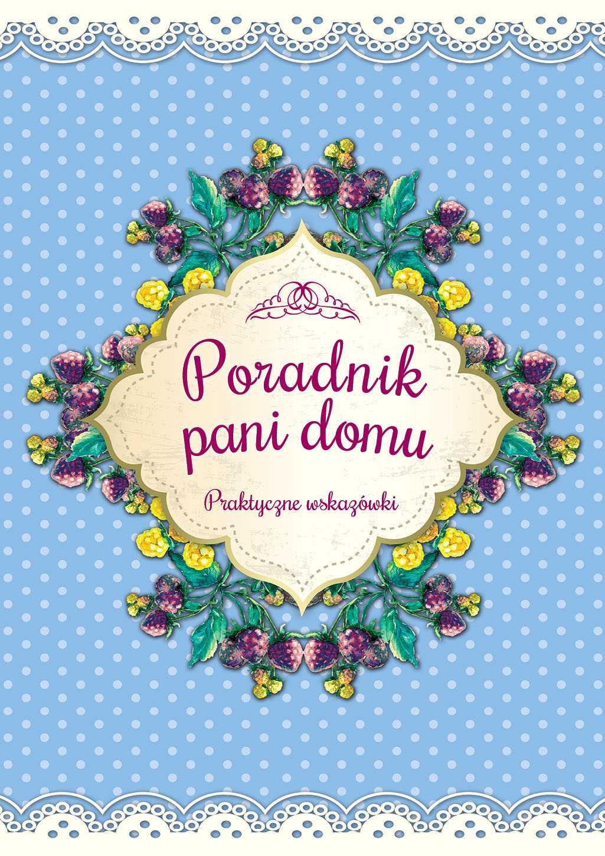 Poradnik pani domu. Praktyczne wskazówki - Ebook (Książka PDF) do pobrania w formacie PDF
