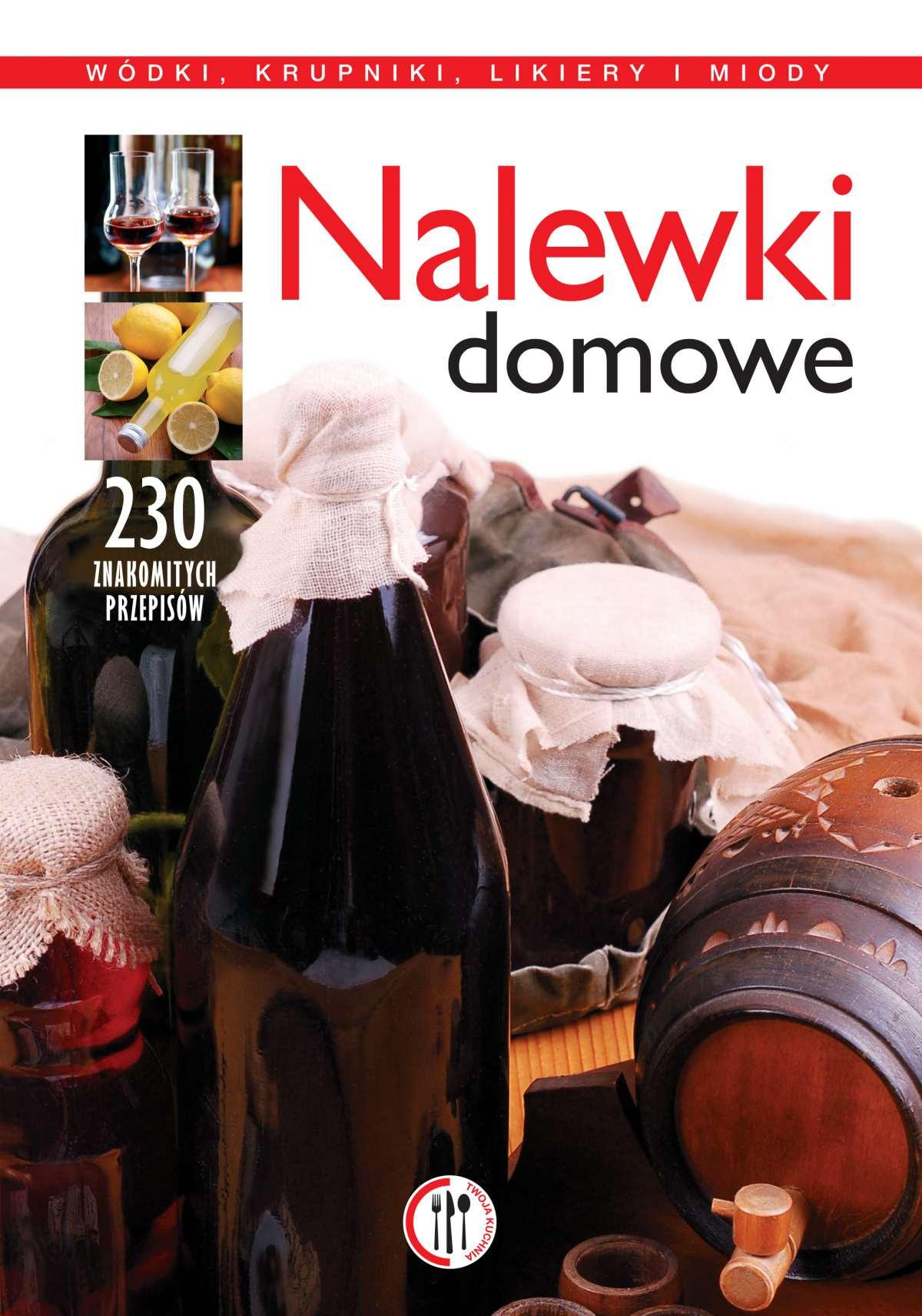 Nalewki domowe. Wódki, krupniki, likiery i miody - Ebook (Książka PDF) do pobrania w formacie PDF