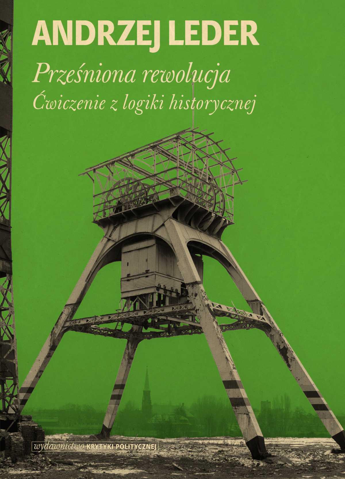 Prześniona rewolucja. Ćwiczenia z logiki historycznej - Ebook (Książka na Kindle) do pobrania w formacie MOBI