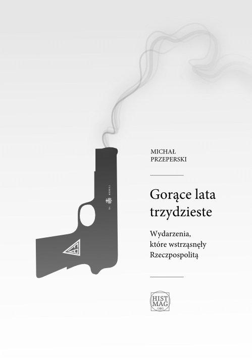 Gorące lata trzydzieste. Wydarzenia, które wstrząsnęły Rzeczpospolitą - Ebook (Książka PDF) do pobrania w formacie PDF