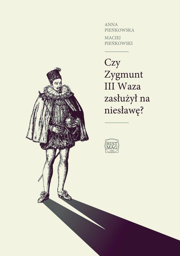 Czy Zygmunt III Waza zasłużył na niesławę? - Ebook (Książka na Kindle) do pobrania w formacie MOBI