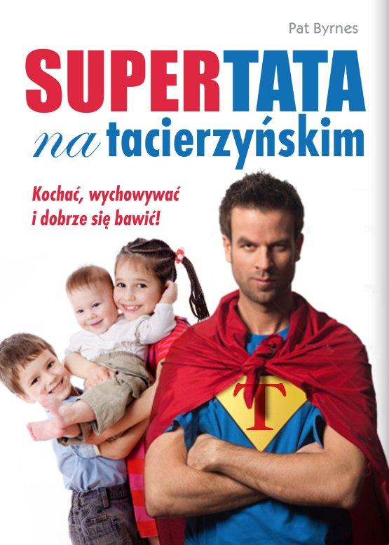 Supertata na tacierzyńskim. Kochać, wychowywać i dobrze się bawić! - Ebook (Książka na Kindle) do pobrania w formacie MOBI