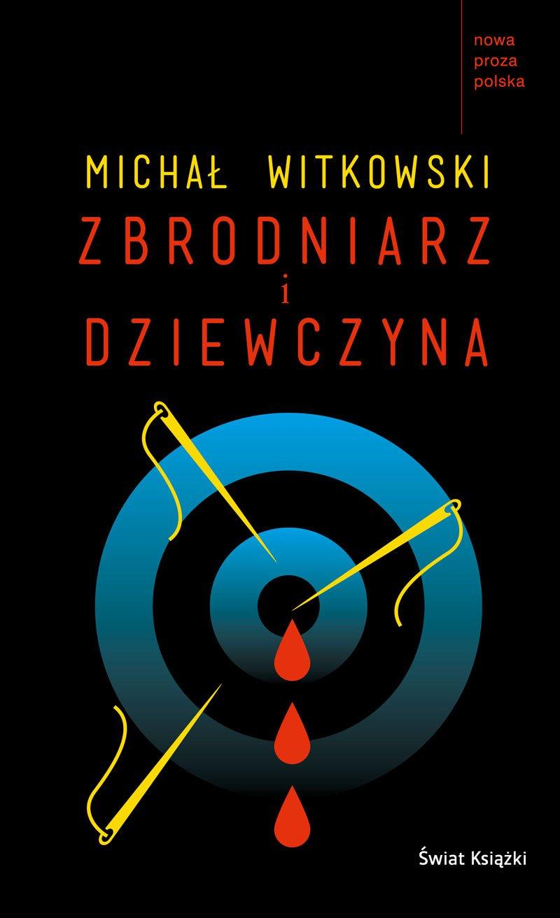 Zbrodniarz i dziewczyna - Michał Witkowski