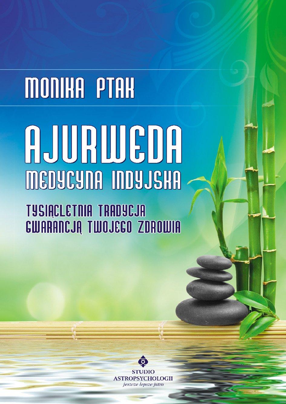 Ajurweda - medycyna indyjska. Tysiącletnia tradycja gwarancją Twojego zdrowia - Ebook (Książka EPUB) do pobrania w formacie EPUB
