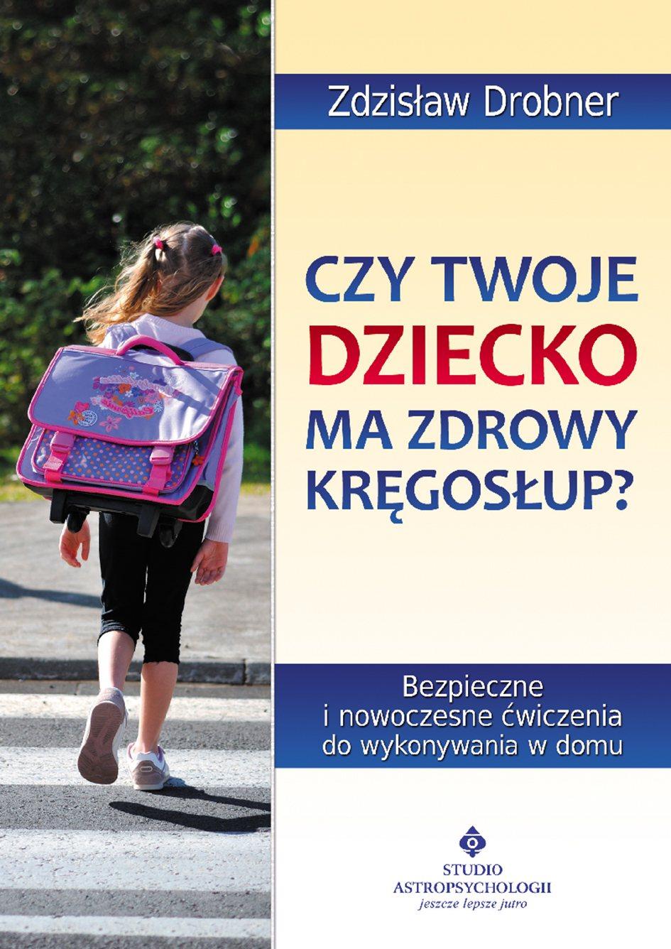 Czy Twoje dziecko ma zdrowy kręgosłup? Bezpieczne ćwiczenia do stosowania w domu - Ebook (Książka EPUB) do pobrania w formacie EPUB