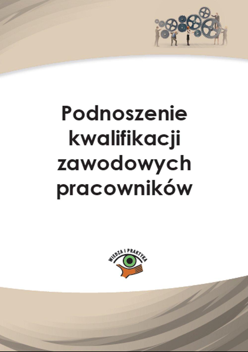 Podnoszenie kwalifikacji zawodowych pracowników - Ebook (Książka PDF) do pobrania w formacie PDF