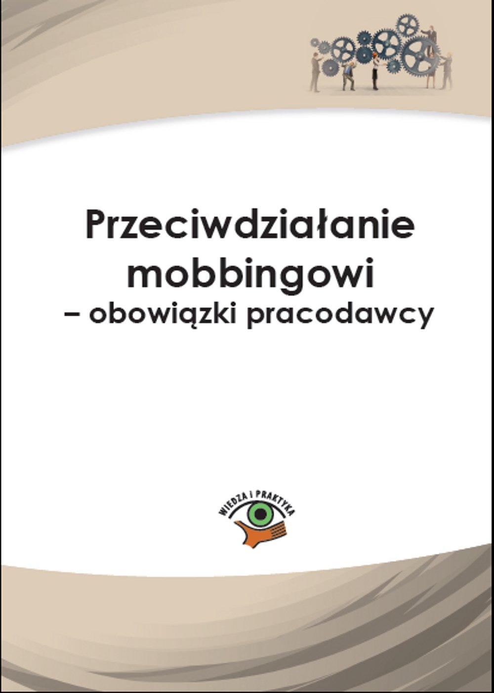 Przeciwdziałanie mobbingowi - obowiązki pracodawcy - Ebook (Książka PDF) do pobrania w formacie PDF