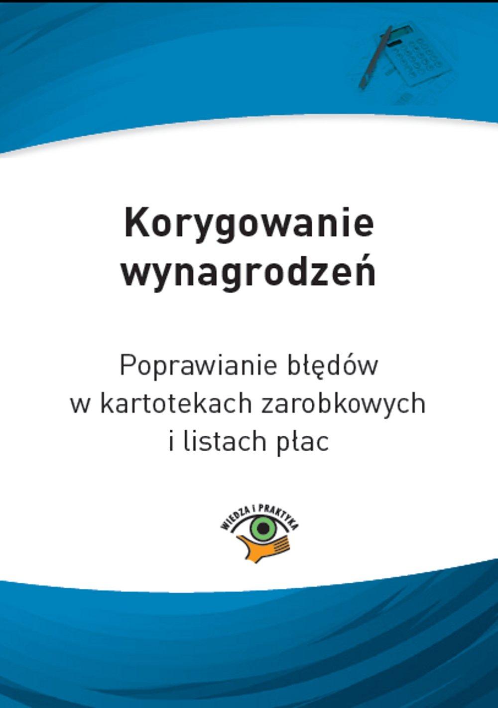 Korygowanie wynagrodzeń. Poprawianie błędów w kartotekach zarobkowych i listach płac - Ebook (Książka PDF) do pobrania w formacie PDF