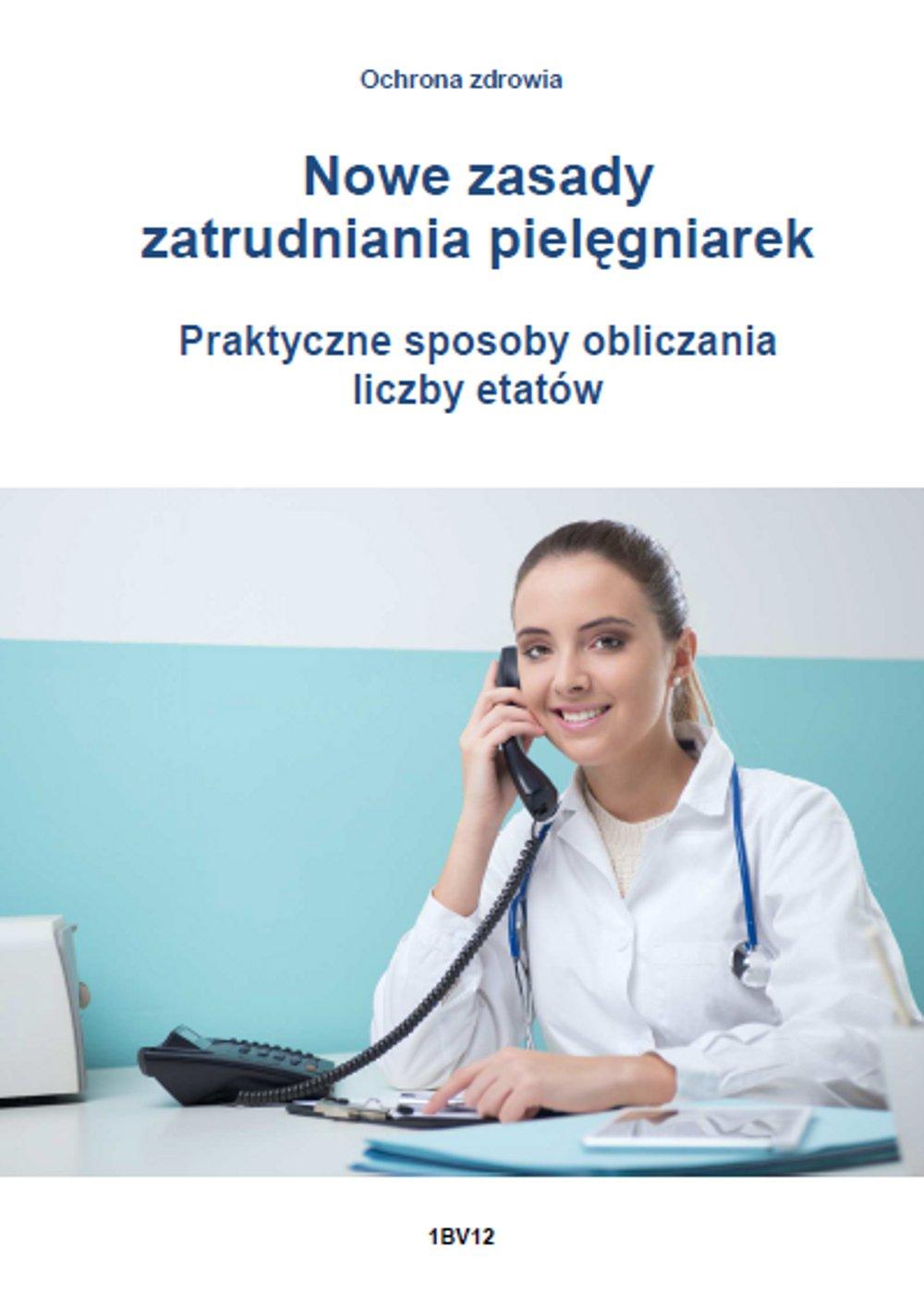 Nowe zasady zatrudniania pielęgniarek. Praktyczne sposoby obliczania liczby etatów - Ebook (Książka PDF) do pobrania w formacie PDF