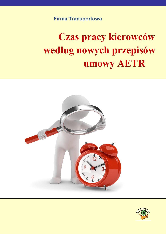 Czas pracy kierowców według nowych przepisów AETR - Ebook (Książka PDF) do pobrania w formacie PDF
