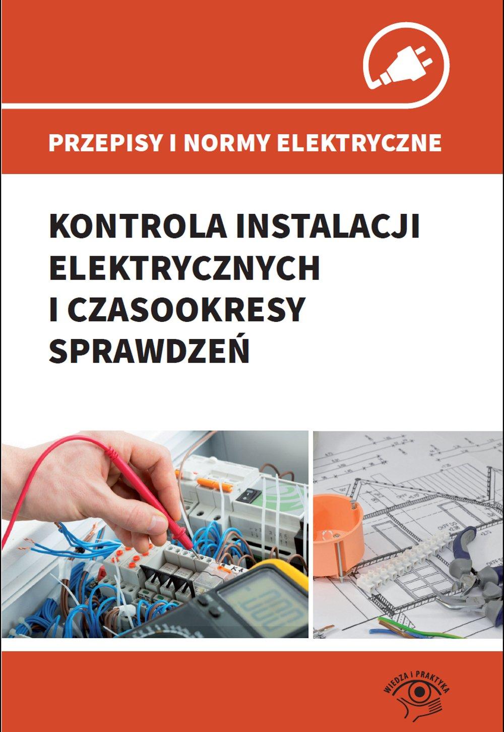 Przepisy i normy elektryczne - kontrola instalacji elektrycznych i czasookresy sprawdzeń - Ebook (Książka PDF) do pobrania w formacie PDF