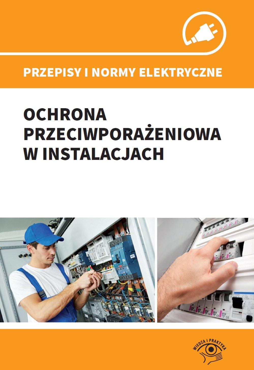 Przepisy i normy elektryczne - ochrona przeciwporażeniowa w instalacjach - Ebook (Książka EPUB) do pobrania w formacie EPUB