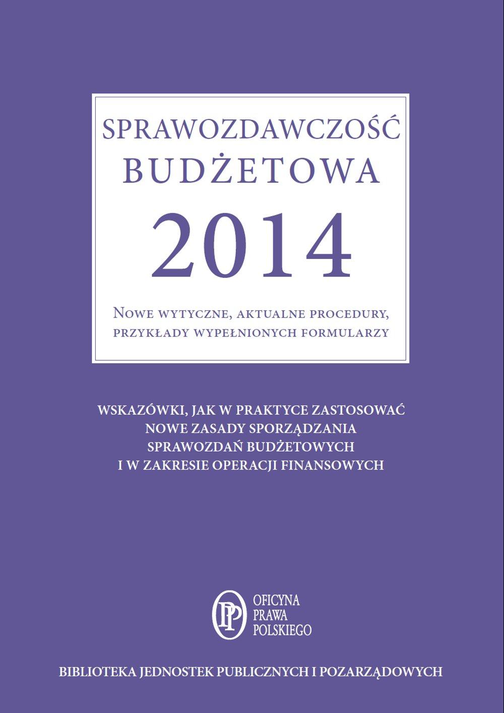Sprawozdawczość budżetowa 2014 Nowe wytyczne, aktualne procedury, przykłady wypełnionych formularzy - Ebook (Książka PDF) do pobrania w formacie PDF