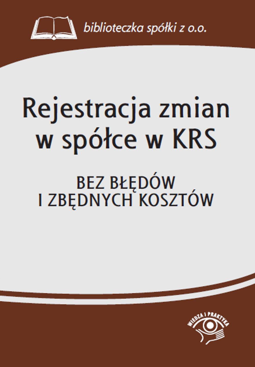 Rejestracja zmian w spółce w KRS. Bez błędów i zbędnych kosztów - Ebook (Książka PDF) do pobrania w formacie PDF