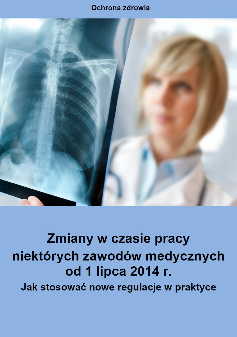 Zmiany w czasie pracy niektórych zawodów medycznych od 1 lipca 2014 r. Jak stosować nowe regulacje w praktyce? - Ebook (Książka PDF) do pobrania w formacie PDF